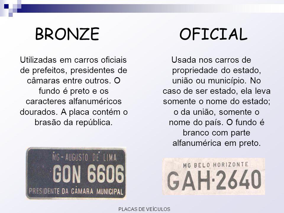 BRONZE OFICIAL Utilizadas em carros oficiais de prefeitos, presidentes de câmaras entre outros. O fundo é preto e os caracteres alfanuméricos dourados