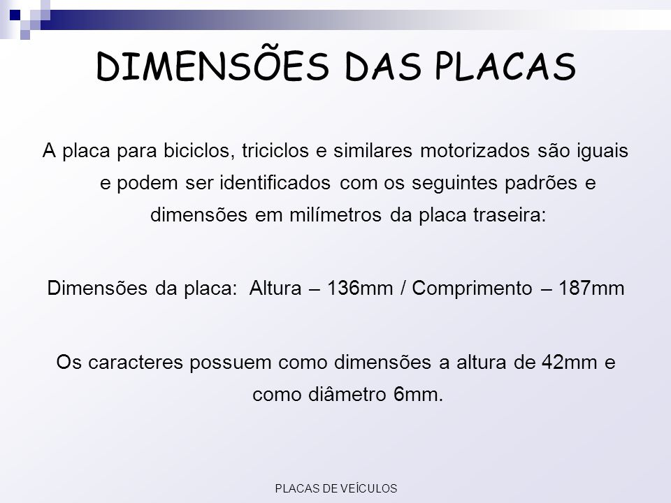 A placa para biciclos, triciclos e similares motorizados são iguais e podem ser identificados com os seguintes padrões e dimensões em milímetros da pl