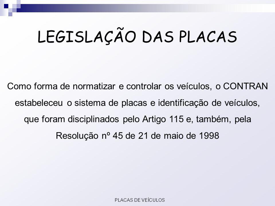 LEGISLAÇÃO DAS PLACAS Como forma de normatizar e controlar os veículos, o CONTRAN estabeleceu o sistema de placas e identificação de veículos, que for