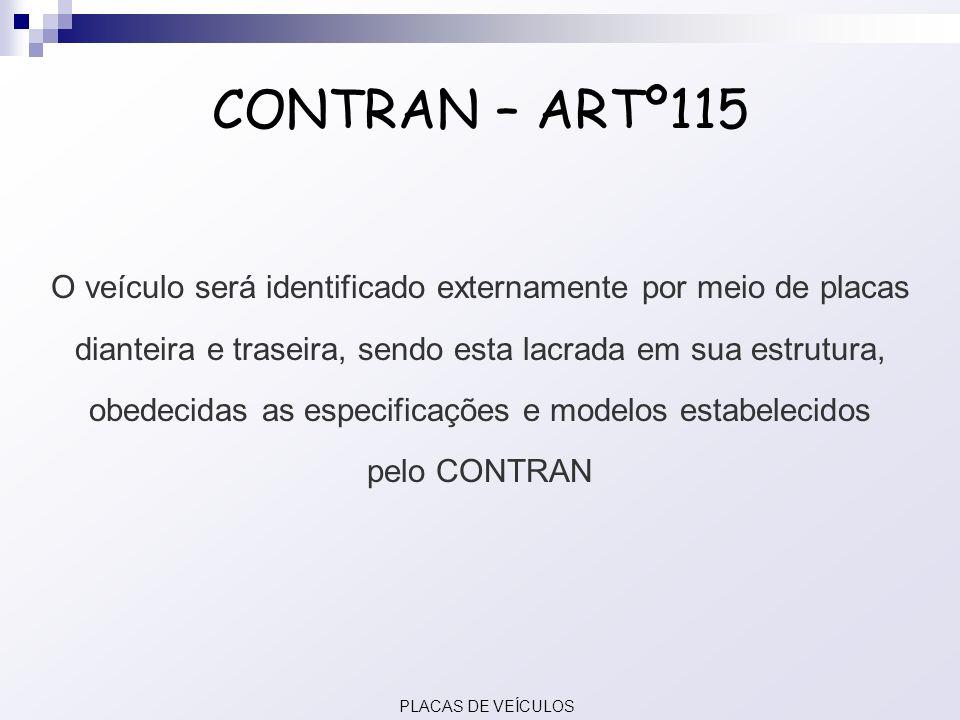 CONTRAN – ARTº115 O veículo será identificado externamente por meio de placas dianteira e traseira, sendo esta lacrada em sua estrutura, obedecidas as