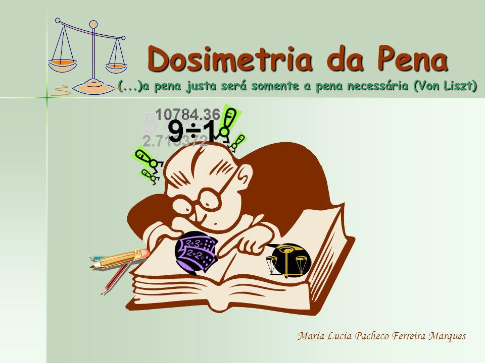 Dosimetria da Pena (...)a pena justa será somente a pena necessária (Von Liszt) Maria Lucia Pacheco Ferreira Marques