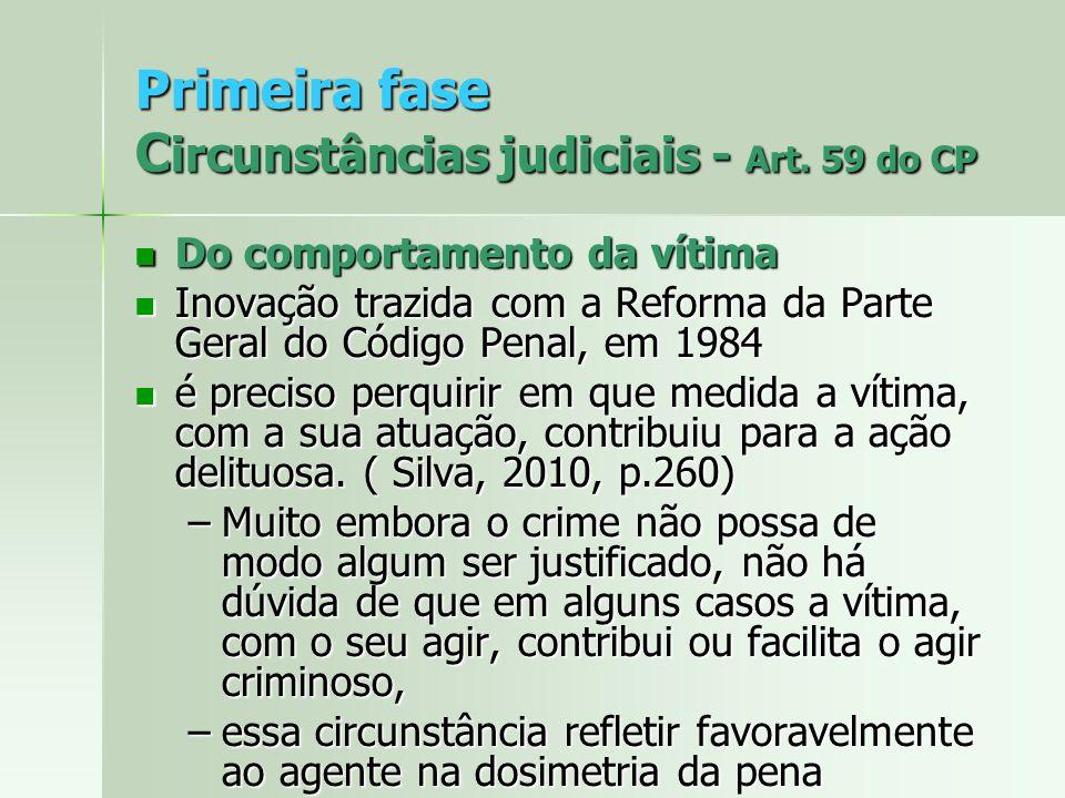 Primeira fase C ircunstâncias judiciais - Art. 59 do CP Do comportamento da vítima Do comportamento da vítima Inovação trazida com a Reforma da Parte
