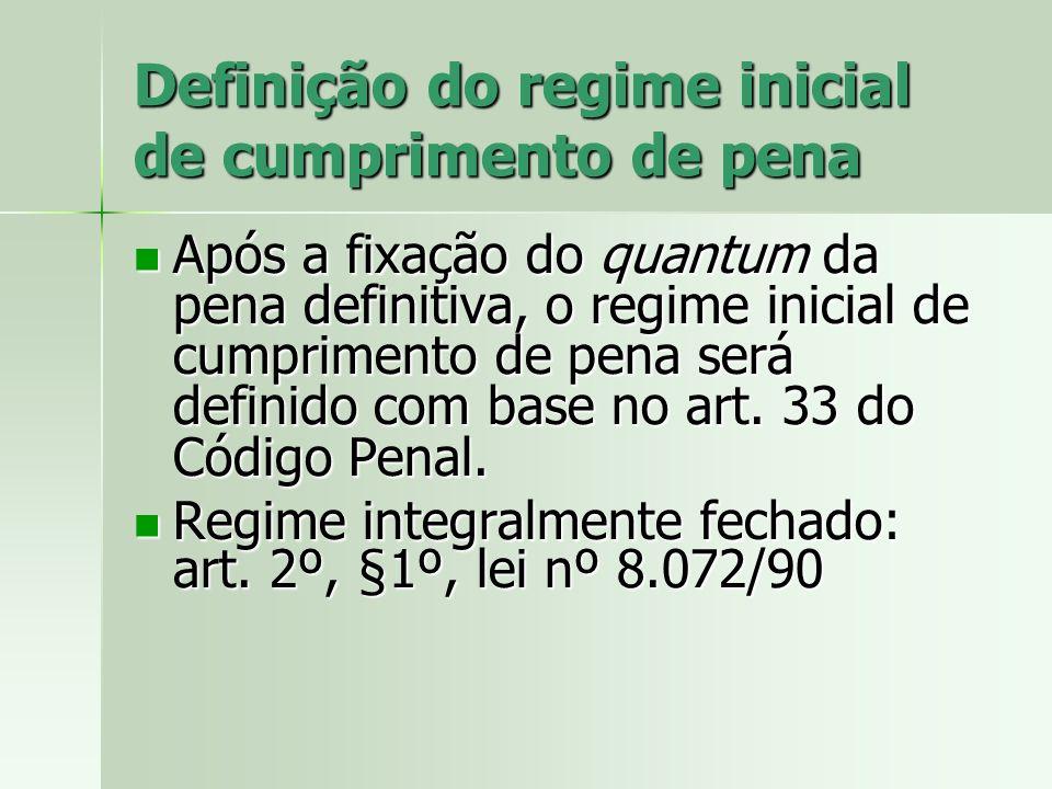 Definição do regime inicial de cumprimento de pena Após a fixação do quantum da pena definitiva, o regime inicial de cumprimento de pena será definido
