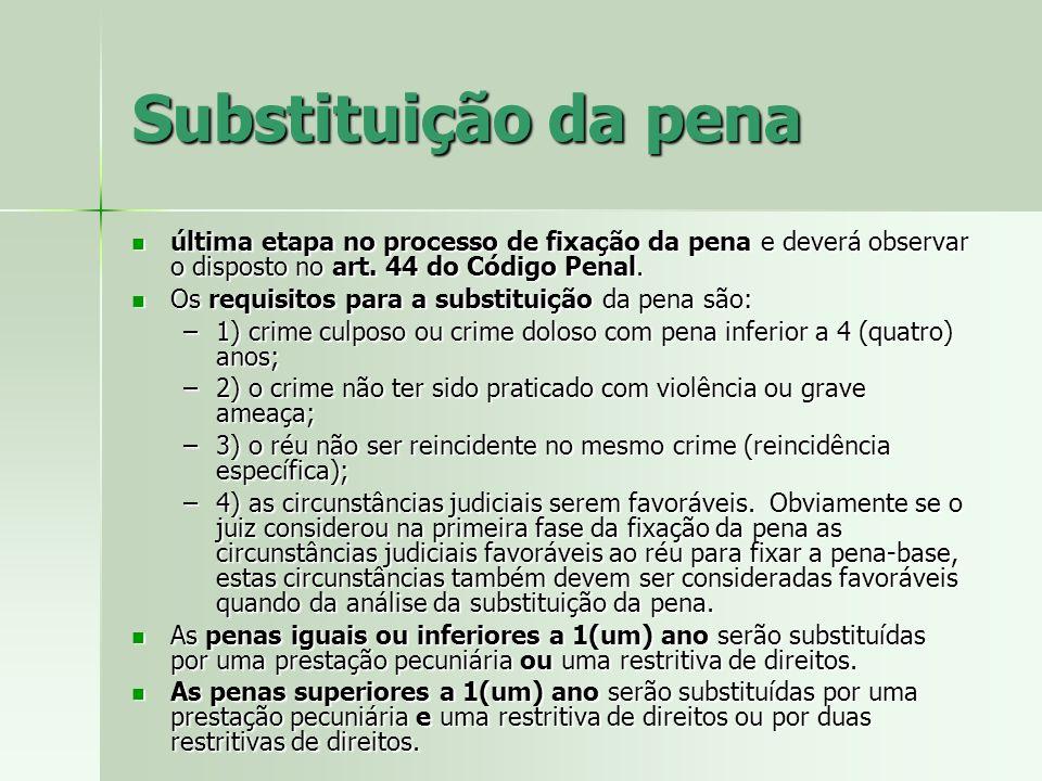 Substituição da pena última etapa no processo de fixação da pena e deverá observar o disposto no art. 44 do Código Penal. última etapa no processo de