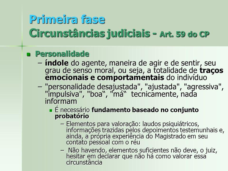 Primeira fase C ircunstâncias judiciais - Art. 59 do CP Personalidade Personalidade –índole do agente, maneira de agir e de sentir, seu grau de senso