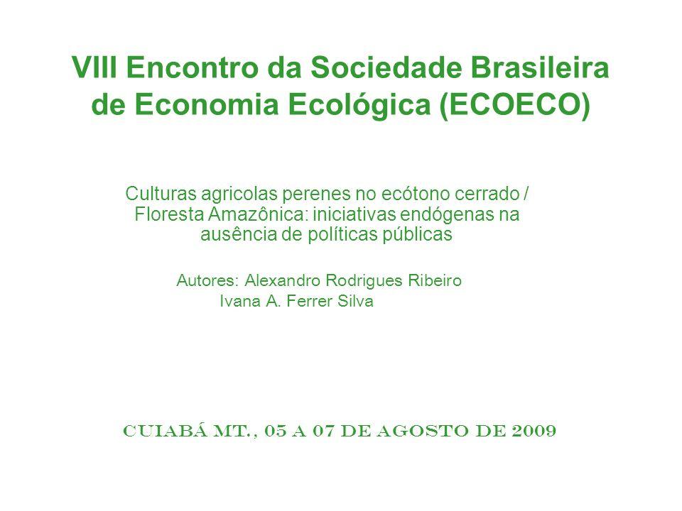 VIII Encontro da Sociedade Brasileira de Economia Ecológica (ECOECO) Culturas agricolas perenes no ecótono cerrado / Floresta Amazônica: iniciativas e