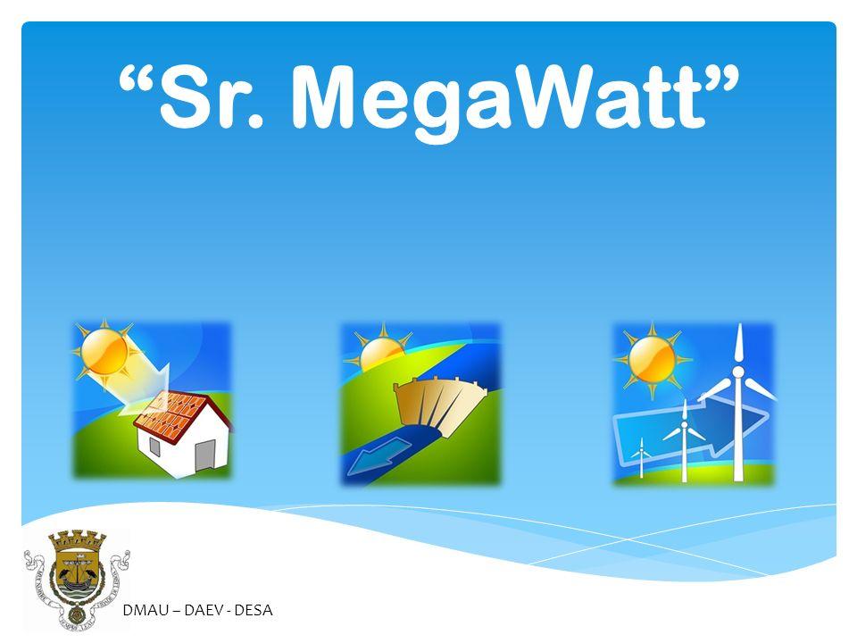 Sr. MegaWatt DMAU – DAEV - DESA