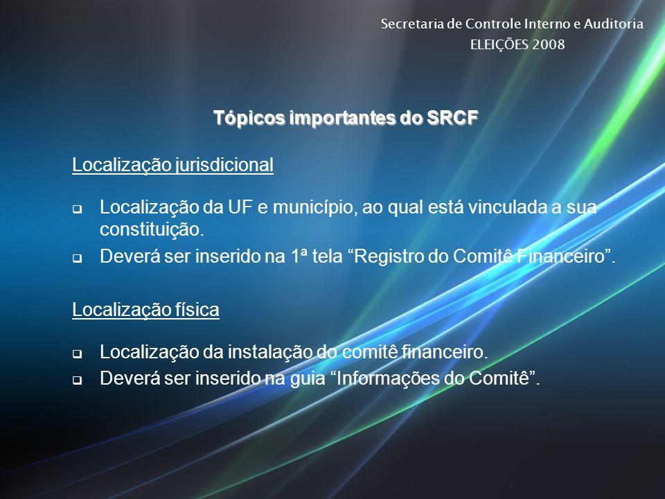 Secretaria de Controle Interno e Auditoria ELEIÇÕES 2008 Tópicos importantes do SRCF Localização jurisdicional Localização da UF e município, ao qual