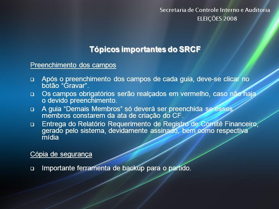 Secretaria de Controle Interno e Auditoria ELEIÇÕES 2008 Tópicos importantes do SRCF Preenchimento dos campos Após o preenchimento dos campos de cada
