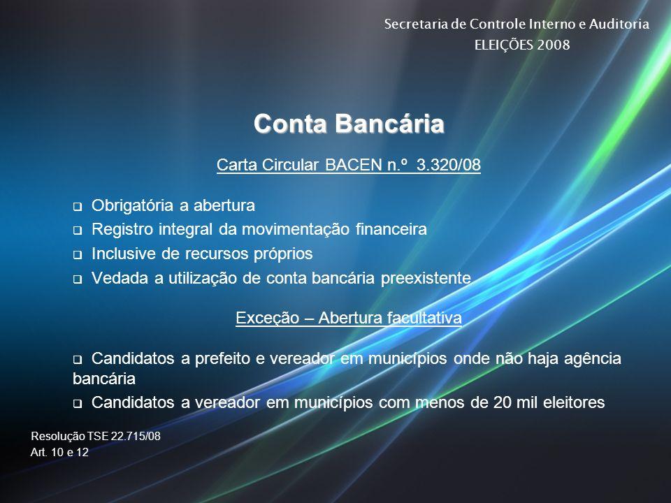 Secretaria de Controle Interno e Auditoria ELEIÇÕES 2008 Conta Bancária Carta Circular BACEN n.º 3.320/08 Obrigatória a abertura Registro integral da