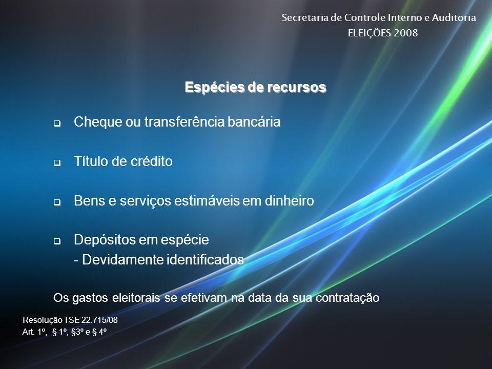 Secretaria de Controle Interno e Auditoria ELEIÇÕES 2008 Espécies de recursos Cheque ou transferência bancária Título de crédito Bens e serviços estim