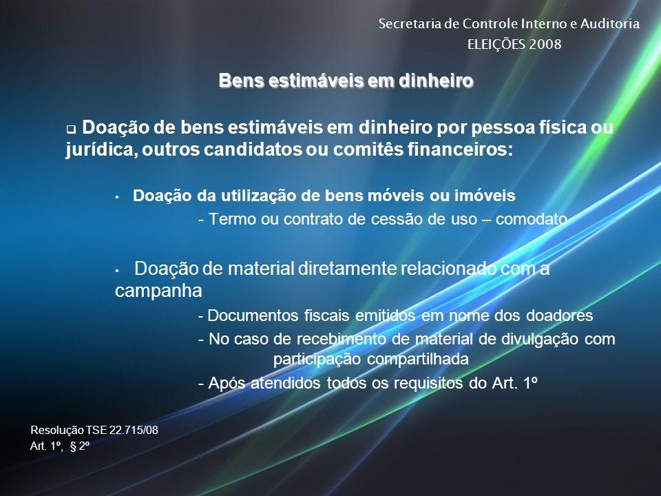 Secretaria de Controle Interno e Auditoria ELEIÇÕES 2008 Bens estimáveis em dinheiro Doação de bens estimáveis em dinheiro por pessoa física ou jurídi