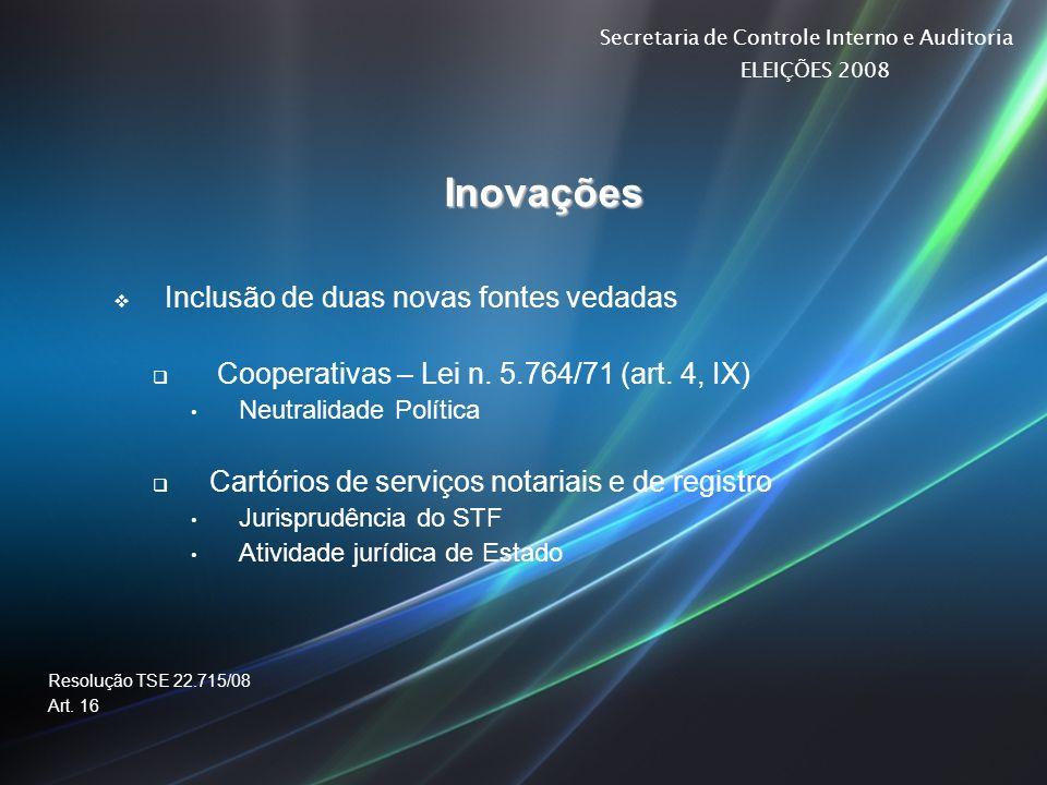 Secretaria de Controle Interno e Auditoria ELEIÇÕES 2008 Inovações Inclusão de duas novas fontes vedadas Cooperativas – Lei n. 5.764/71 (art. 4, IX) N