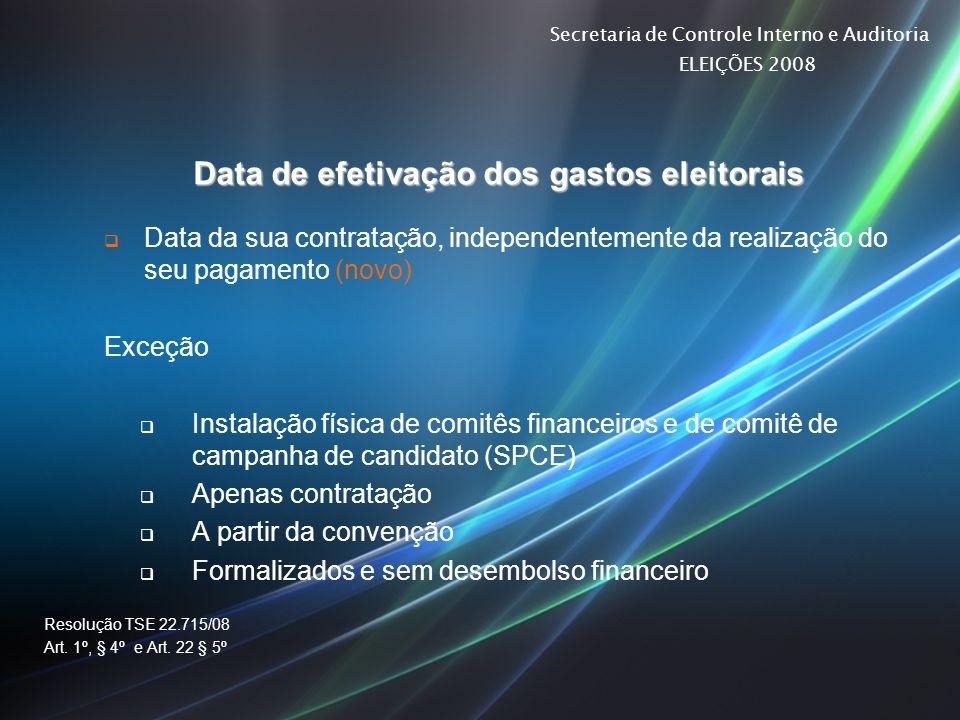 Secretaria de Controle Interno e Auditoria ELEIÇÕES 2008 Data de efetivação dos gastos eleitorais Data da sua contratação, independentemente da realiz