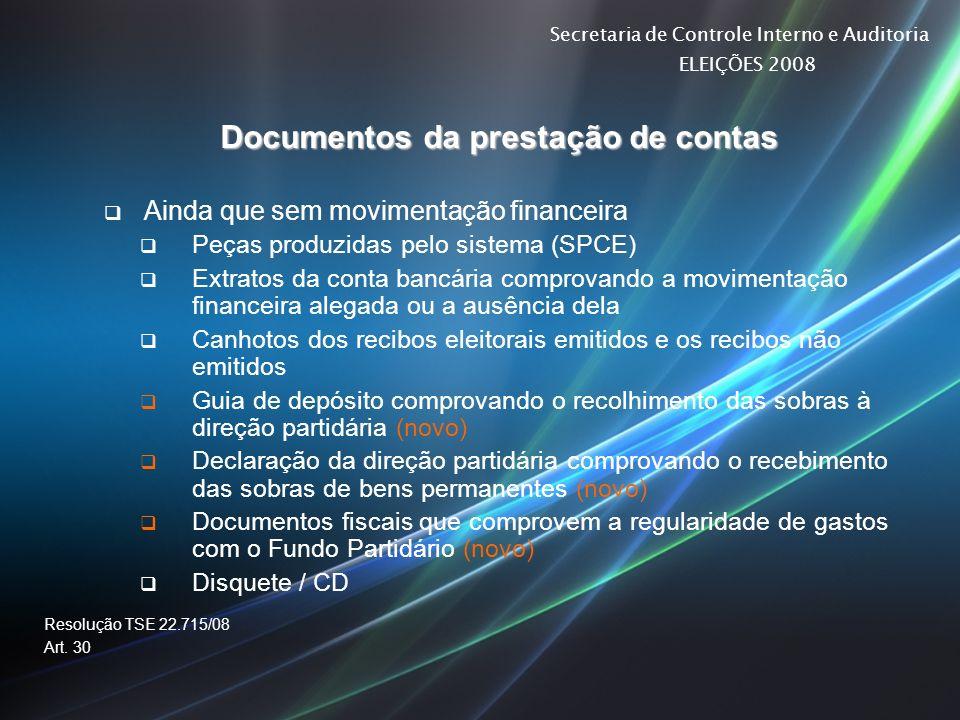 Secretaria de Controle Interno e Auditoria ELEIÇÕES 2008 Documentos da prestação de contas Ainda que sem movimentação financeira Peças produzidas pelo