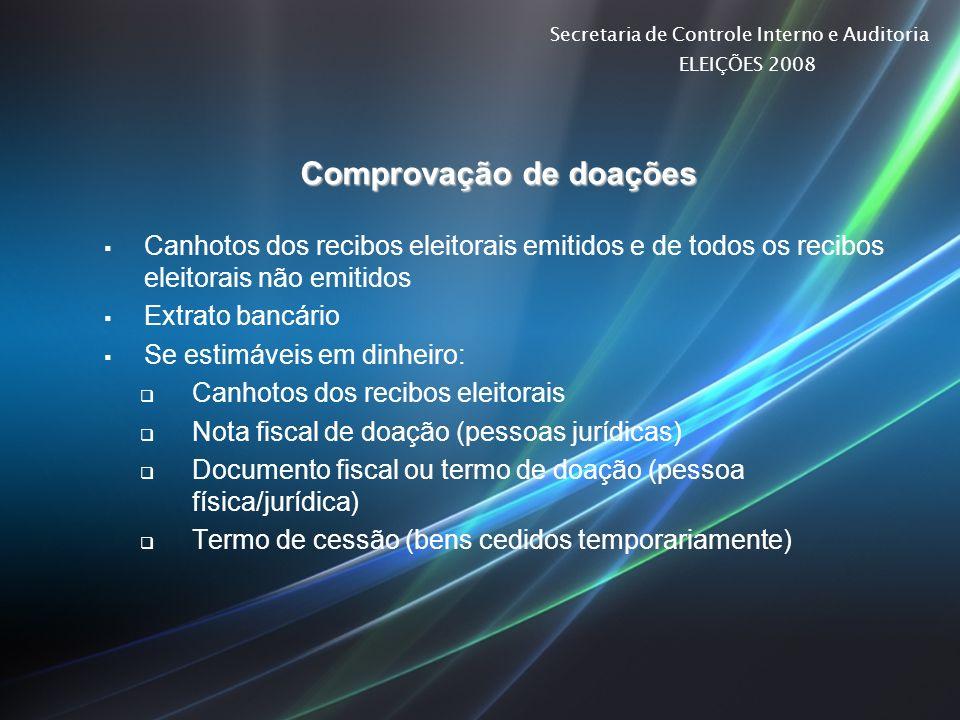 Secretaria de Controle Interno e Auditoria ELEIÇÕES 2008 Comprovação de doações Canhotos dos recibos eleitorais emitidos e de todos os recibos eleitor