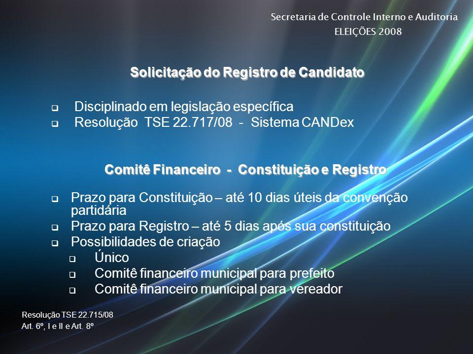 Secretaria de Controle Interno e Auditoria ELEIÇÕES 2008 Solicitação do Registro de Candidato Disciplinado em legislação específica Resolução TSE 22.7