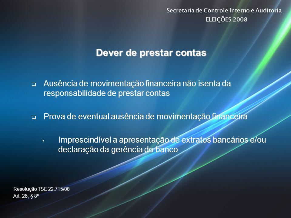 Secretaria de Controle Interno e Auditoria ELEIÇÕES 2008 Dever de prestar contas Ausência de movimentação financeira não isenta da responsabilidade de