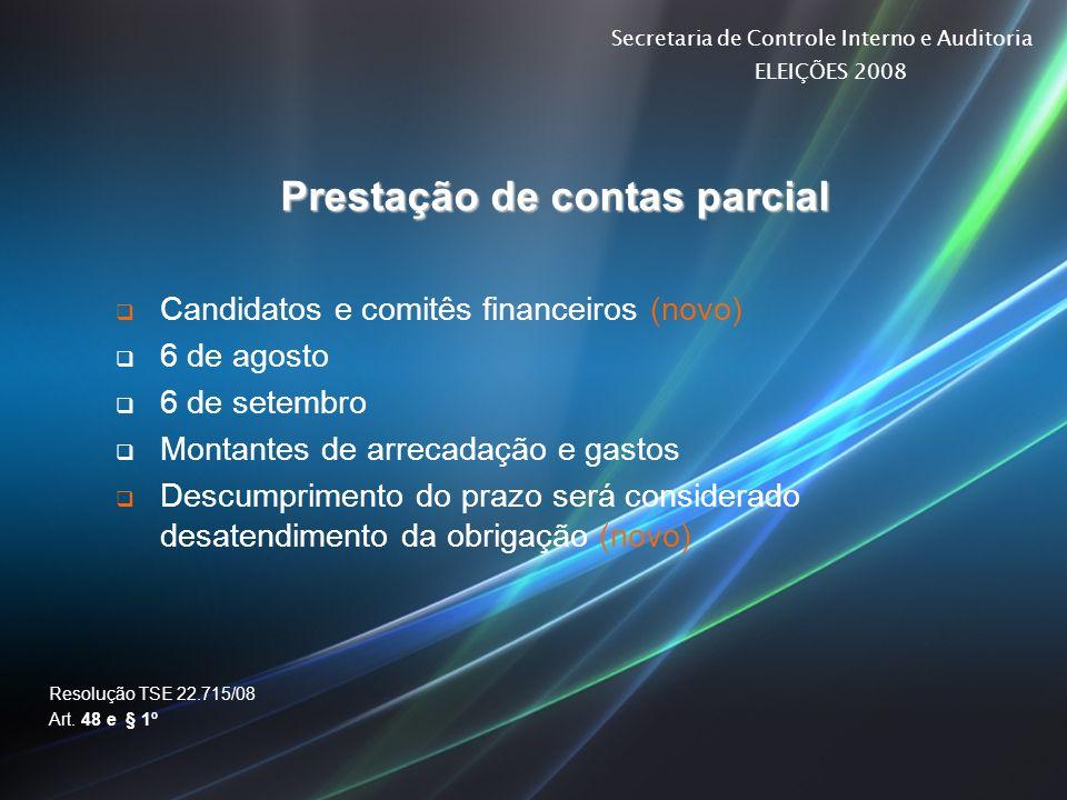 Secretaria de Controle Interno e Auditoria ELEIÇÕES 2008 Prestação de contas parcial Candidatos e comitês financeiros (novo) 6 de agosto 6 de setembro