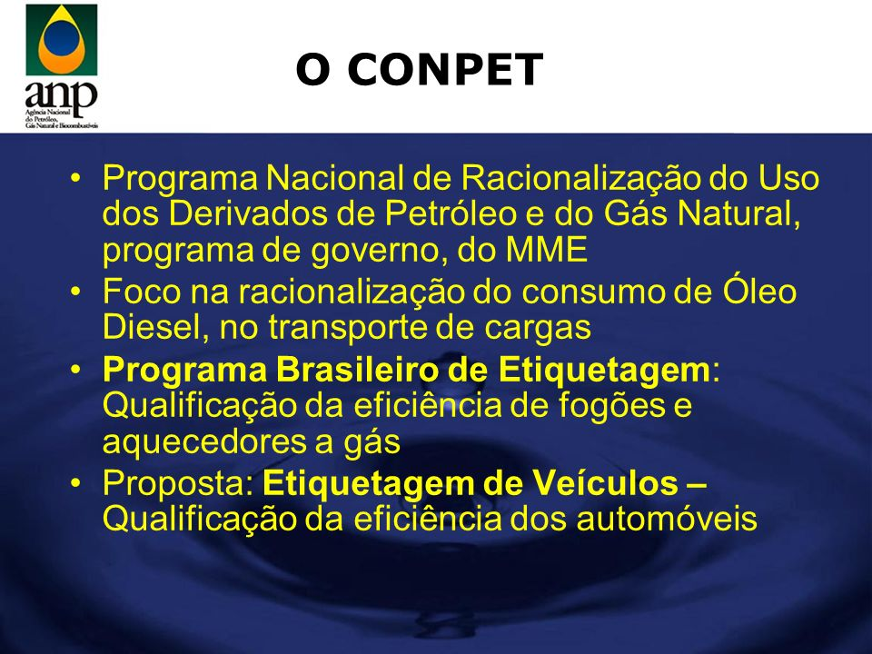 O CONPET Programa Nacional de Racionalização do Uso dos Derivados de Petróleo e do Gás Natural, programa de governo, do MME Foco na racionalização do