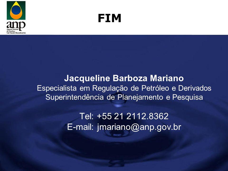 FIM Jacqueline Barboza Mariano Especialista em Regulação de Petróleo e Derivados Superintendência de Planejamento e Pesquisa Tel: +55 21 2112.8362 E-m