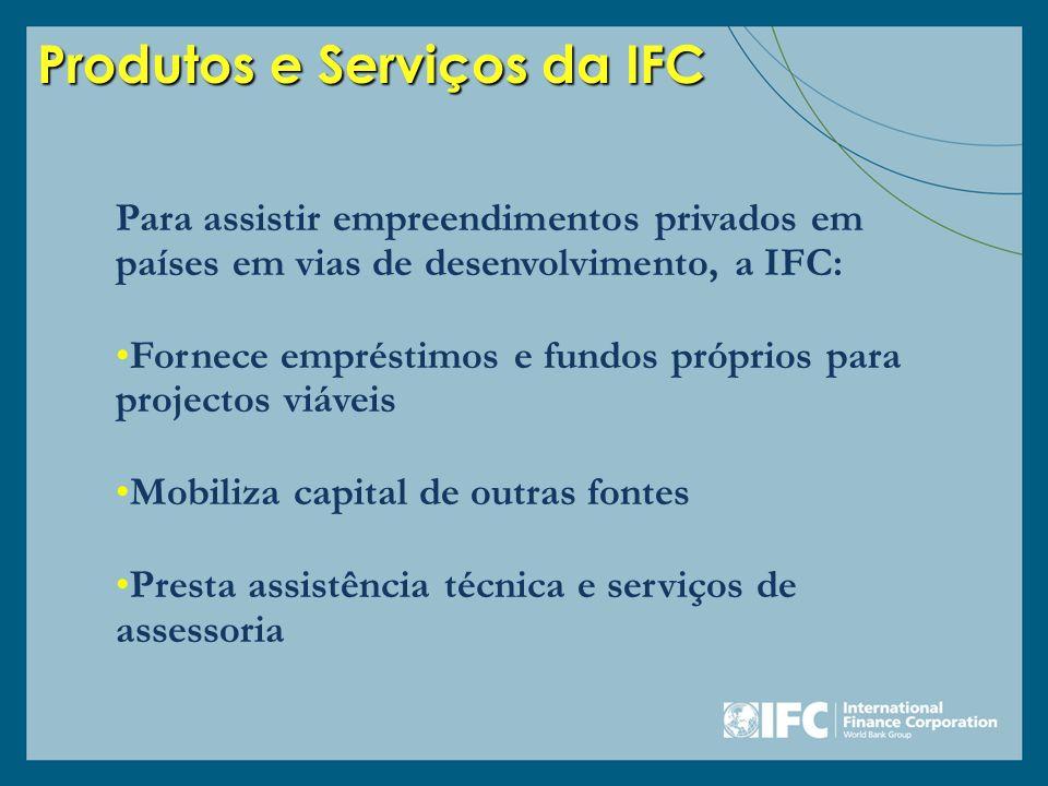 Para assistir empreendimentos privados em países em vias de desenvolvimento, a IFC: Fornece empréstimos e fundos próprios para projectos viáveis Mobil
