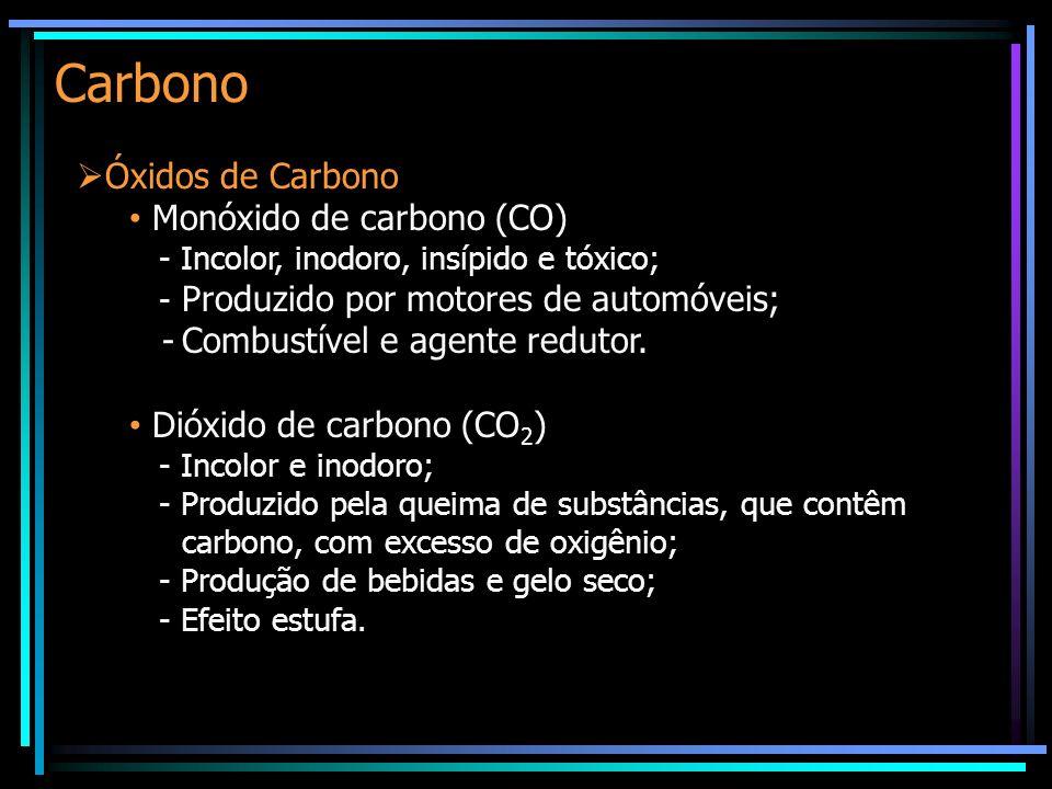 Carbono Óxidos de Carbono Monóxido de carbono (CO) - Incolor, inodoro, insípido e tóxico; - Produzido por motores de automóveis; -Combustível e agente redutor.