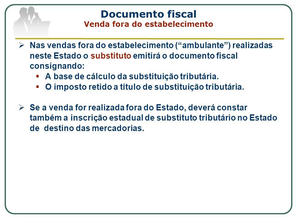 Documento fiscal Venda fora do estabelecimento Nas vendas fora do estabelecimento (ambulante) realizadas neste Estado o substituto emitirá o documento
