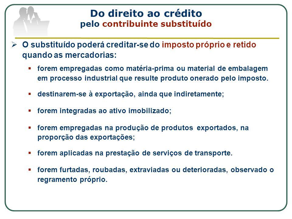 Do direito ao crédito pelo contribuinte substituído O substituído poderá creditar-se do imposto próprio e retido quando as mercadorias: forem empregad