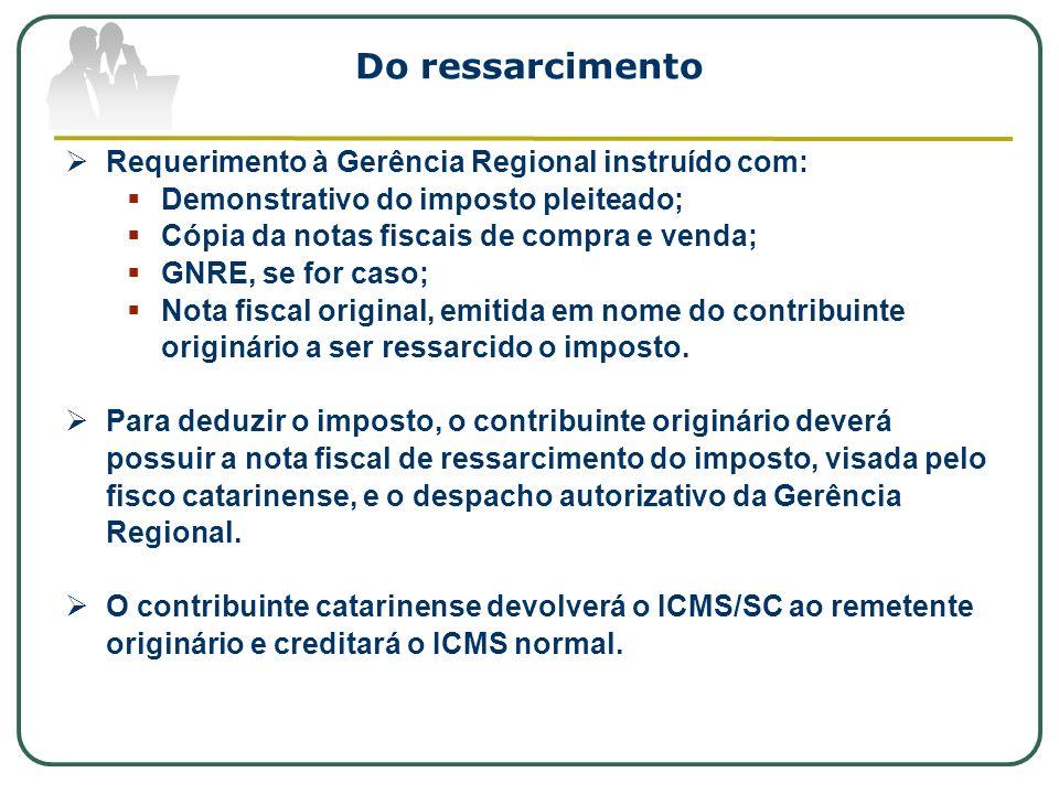 Do ressarcimento Requerimento à Gerência Regional instruído com: Demonstrativo do imposto pleiteado; Cópia da notas fiscais de compra e venda; GNRE, s