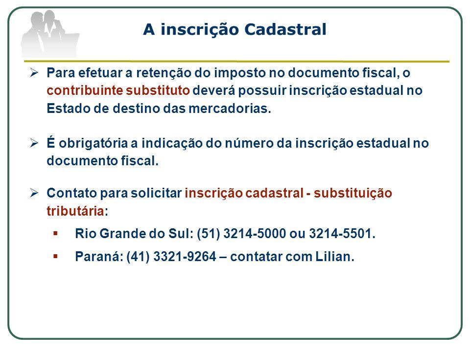 A inscrição Cadastral Para efetuar a retenção do imposto no documento fiscal, o contribuinte substituto deverá possuir inscrição estadual no Estado de