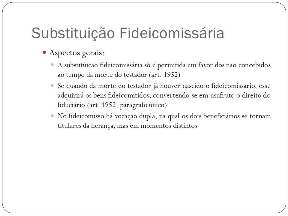 Substituição Fideicomissária Aspectos gerais: A substituição fideicomissária só é permitida em favor dos não concebidos ao tempo da morte do testador