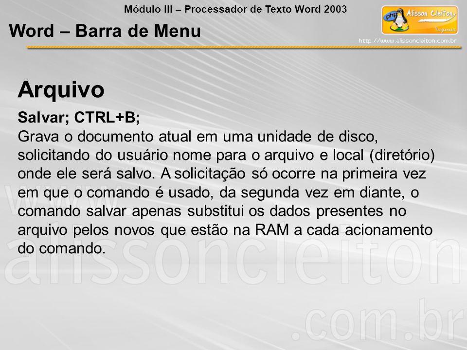 Salvar; CTRL+B; Grava o documento atual em uma unidade de disco, solicitando do usuário nome para o arquivo e local (diretório) onde ele será salvo. A