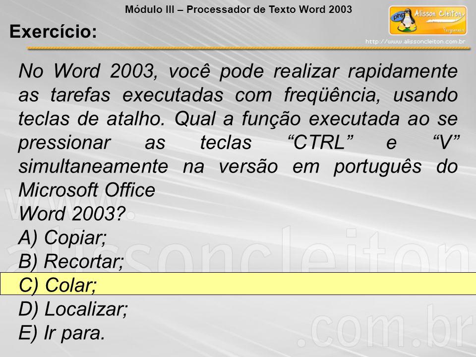 No Word 2003, você pode realizar rapidamente as tarefas executadas com freqüência, usando teclas de atalho. Qual a função executada ao se pressionar a