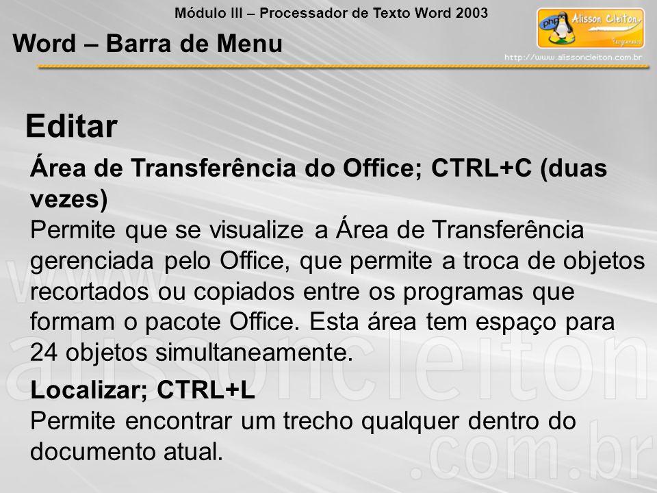 Área de Transferência do Office; CTRL+C (duas vezes) Permite que se visualize a Área de Transferência gerenciada pelo Office, que permite a troca de objetos recortados ou copiados entre os programas que formam o pacote Office.