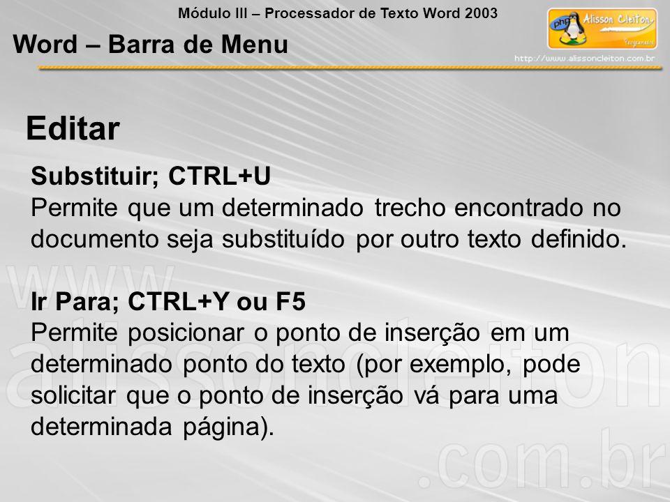 Substituir; CTRL+U Permite que um determinado trecho encontrado no documento seja substituído por outro texto definido.