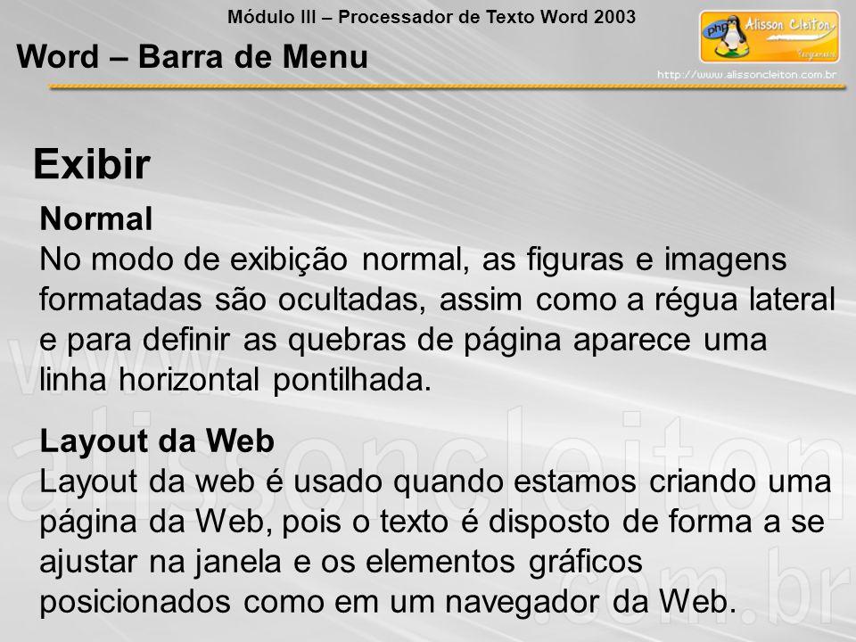 Normal No modo de exibição normal, as figuras e imagens formatadas são ocultadas, assim como a régua lateral e para definir as quebras de página aparece uma linha horizontal pontilhada.
