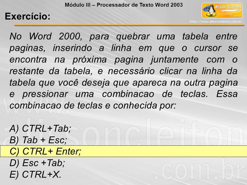 No Word 2000, para quebrar uma tabela entre paginas, inserindo a linha em que o cursor se encontra na próxima pagina juntamente com o restante da tabe