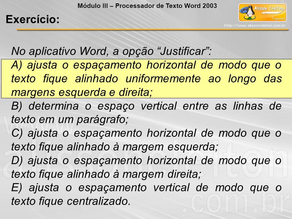No aplicativo Word, a opção Justificar: A) ajusta o espaçamento horizontal de modo que o texto fique alinhado uniformemente ao longo das margens esquerda e direita; B) determina o espaço vertical entre as linhas de texto em um parágrafo; C) ajusta o espaçamento horizontal de modo que o texto fique alinhado à margem esquerda; D) ajusta o espaçamento horizontal de modo que o texto fique alinhado à margem direita; E) ajusta o espaçamento vertical de modo que o texto fique centralizado.