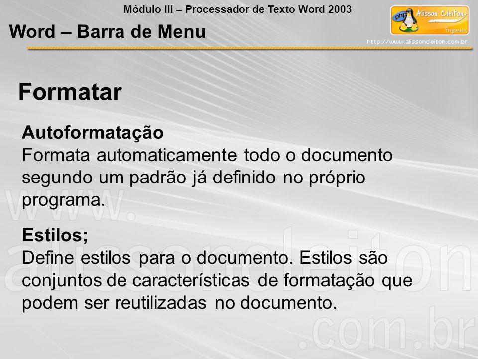Autoformatação Formata automaticamente todo o documento segundo um padrão já definido no próprio programa.
