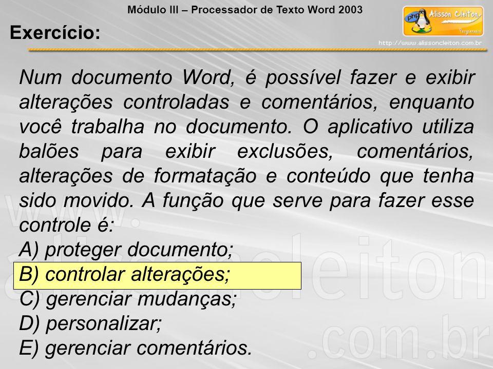 Num documento Word, é possível fazer e exibir alterações controladas e comentários, enquanto você trabalha no documento.