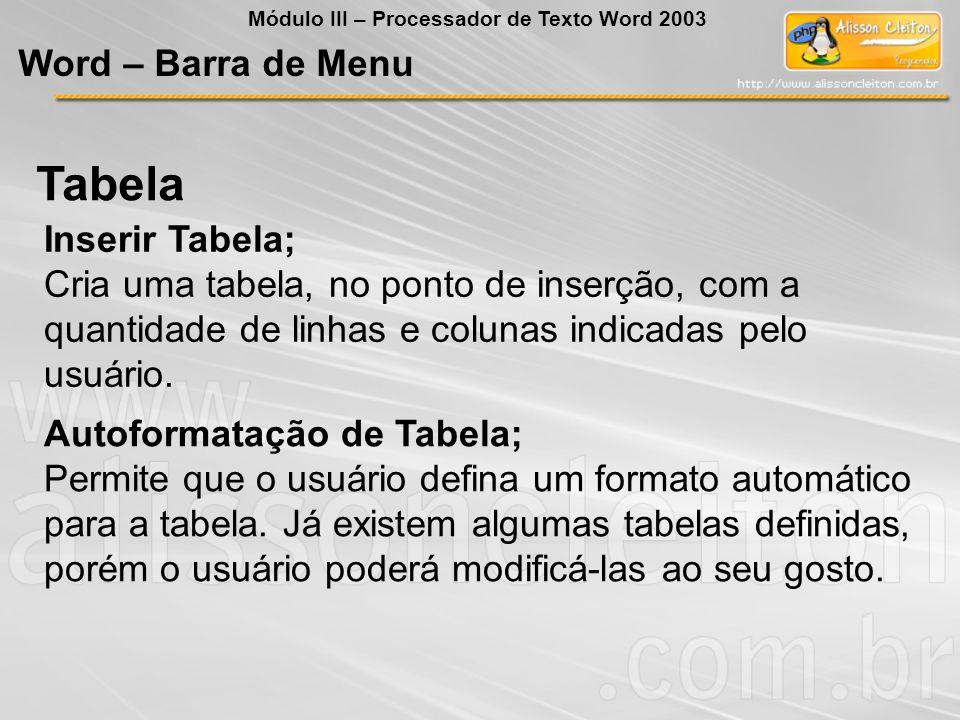 Autoformatação de Tabela; Permite que o usuário defina um formato automático para a tabela.