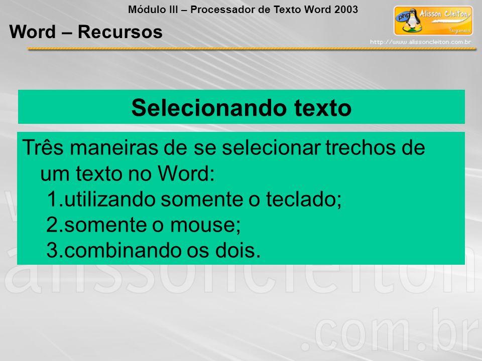 Selecionando texto Três maneiras de se selecionar trechos de um texto no Word: 1.utilizando somente o teclado; 2.somente o mouse; 3.combinando os dois.