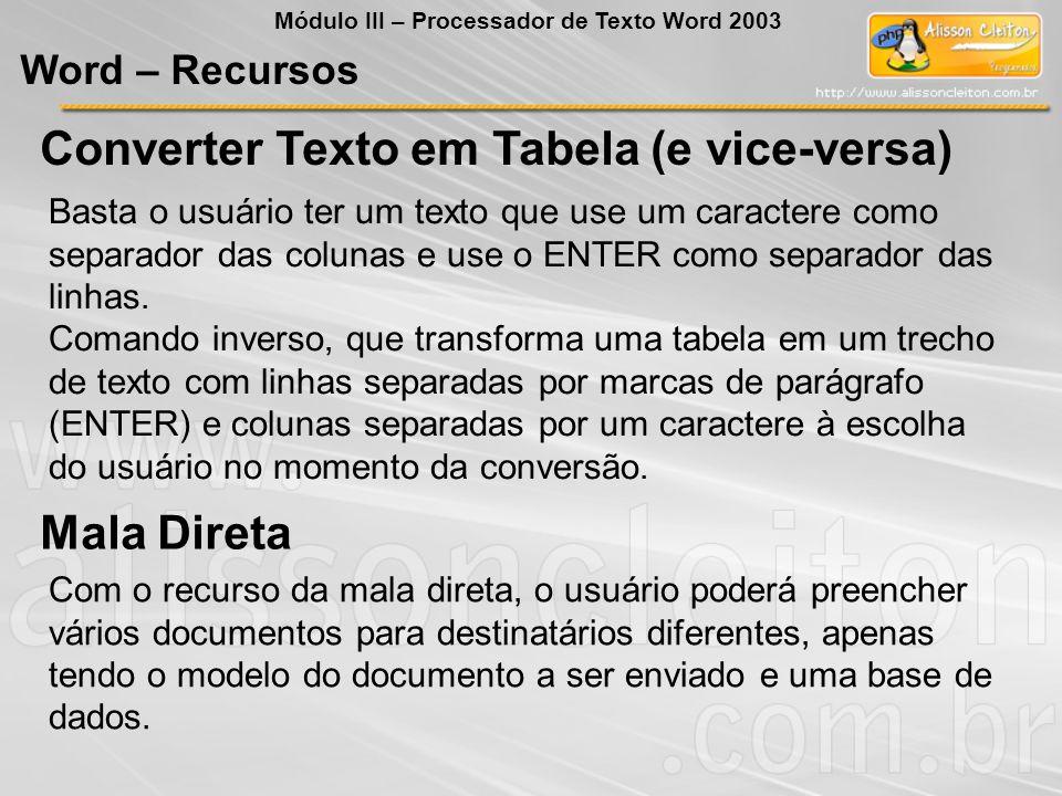 Converter Texto em Tabela (e vice-versa) Basta o usuário ter um texto que use um caractere como separador das colunas e use o ENTER como separador das linhas.
