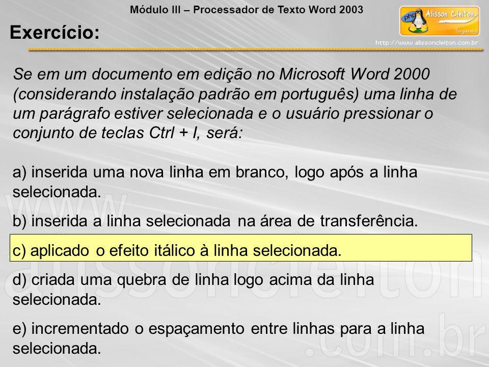 Se em um documento em edição no Microsoft Word 2000 (considerando instalação padrão em português) uma linha de um parágrafo estiver selecionada e o us