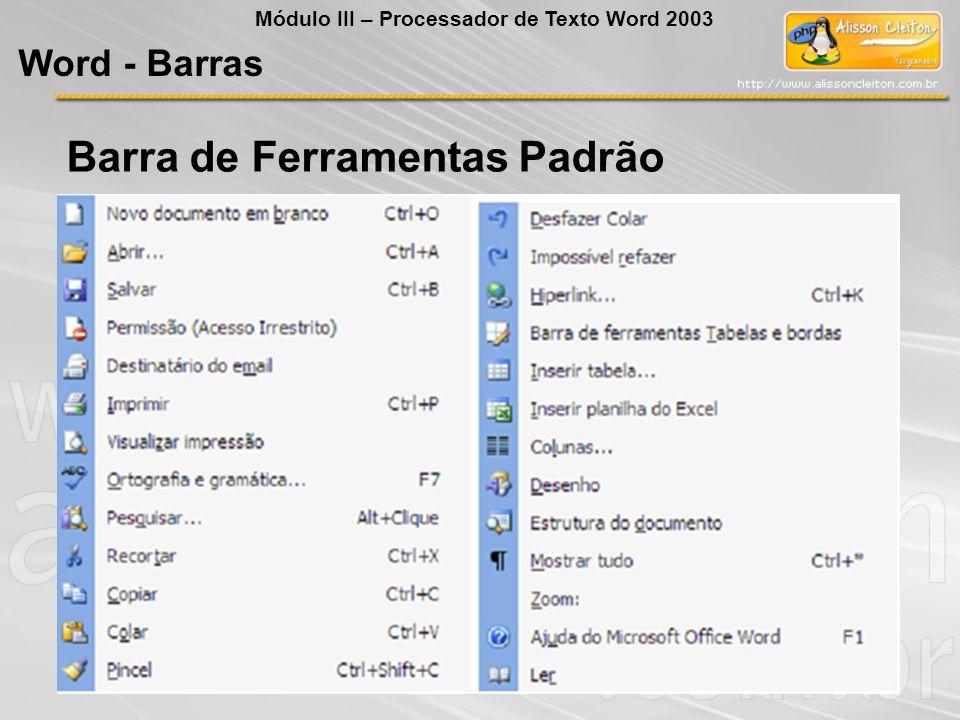 Barra de Ferramentas Padrão Word - Barras Módulo III – Processador de Texto Word 2003