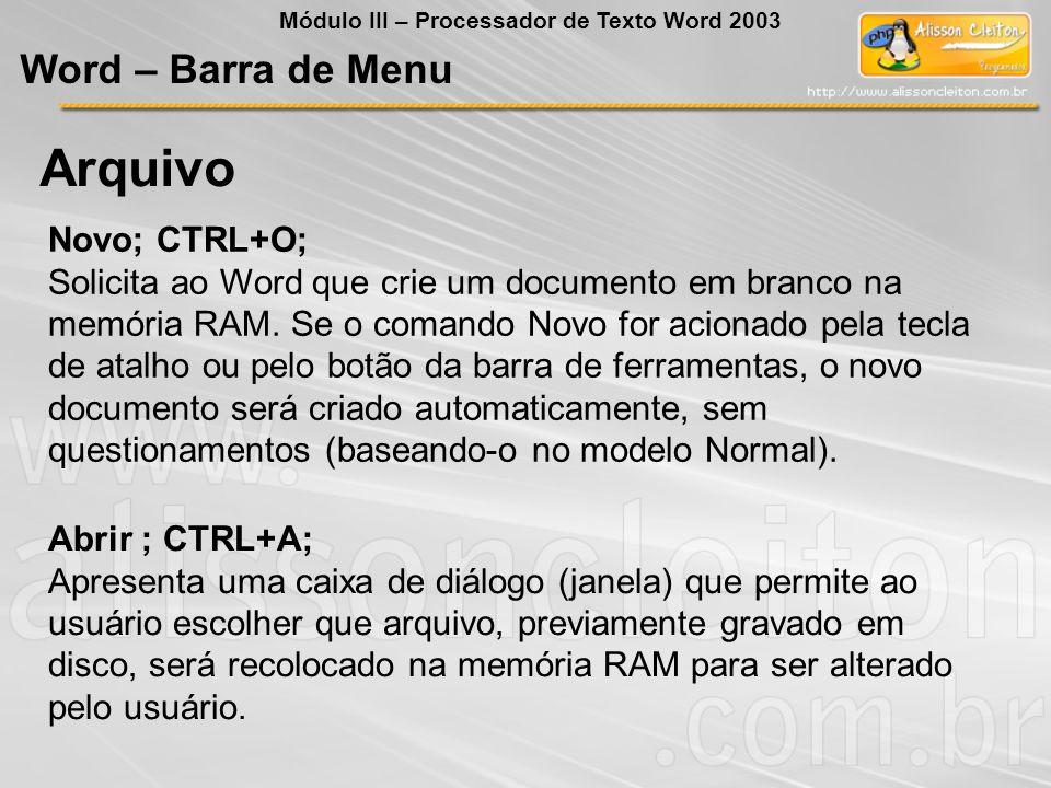 Arquivo Novo; CTRL+O; Solicita ao Word que crie um documento em branco na memória RAM. Se o comando Novo for acionado pela tecla de atalho ou pelo bot