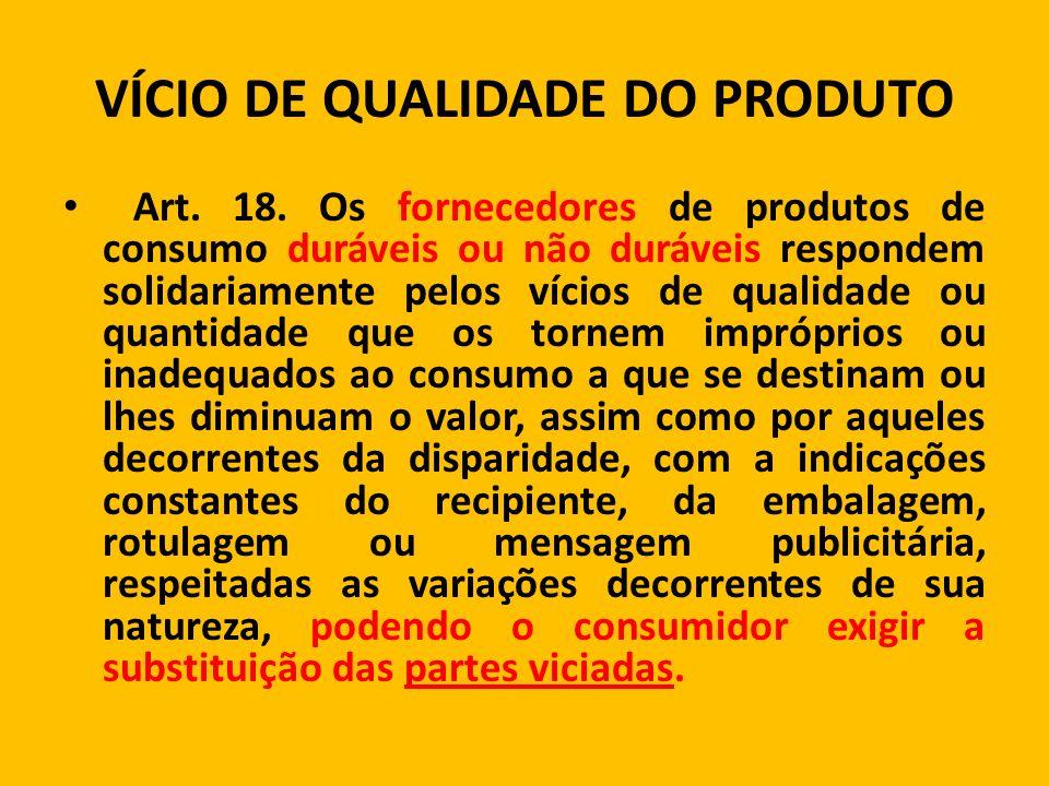 VÍCIO DE QUALIDADE DO PRODUTO Art.18.