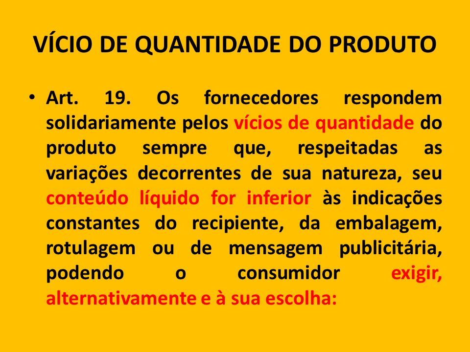 Consumidor escolhe Complemento do produto Abatimento do valor Restituição do valor pago Substituição por produto igual ou § 1°