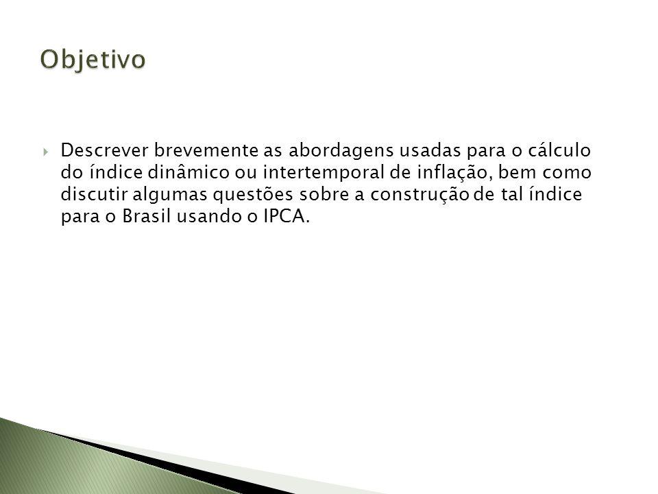 Descrever brevemente as abordagens usadas para o cálculo do índice dinâmico ou intertemporal de inflação, bem como discutir algumas questões sobre a construção de tal índice para o Brasil usando o IPCA.